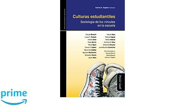 Culturas estudiantiles: Sociología de los vínculos en la escuela (Spanish Edition): Carina V. Kaplan, Claudia Bracchi, Lucas F. Krotsch, Victoria Orce, ...