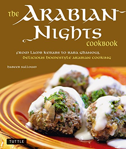 The Arabian Nights Cookbook: From Lamb Kebabs to Baba Ghanouj, Delicious Homestyle Middle Eastern Cookbook by Habeeb Salloum