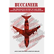 Buccaneer: The Provocative Odyssey of Jack Reed, Adventurer, Drug Smuggler and Pilot Extraordinaire