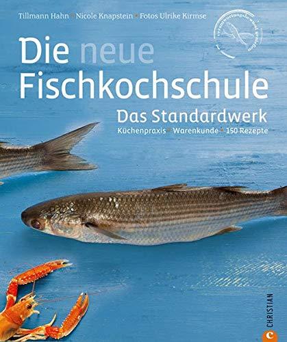 Kochbuch Fisch  Küchenpraxis   Warenkunde   150 Rezepte In Einem Standardwerk Der Neuen Fischkochschule. Mit Den Besten Rezepten Für Fisch Tipps Zum Filetieren Und Entschuppen Sowie Fischkauf