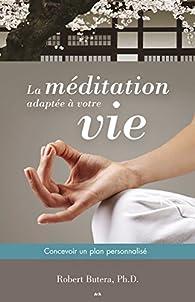 La méditation adaptée à votre vie: Concevoir un plan personnalisé par Robert Butera