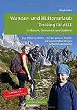 Wander- und Hüttenurlaub. Trekking für ALLE in Bayern, Österreich und Südtirol: Von Hütte zu Hütte - mit der ganzen Familie auf traumhaften Wegen. 32 Mehrtagestouren