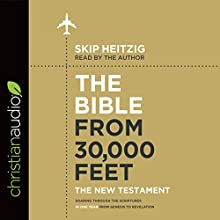 The Bible from 30,000 Feet: The New Testament: Soaring Through the Scriptures in One Year from Genesis to Revelation Audiobook by Skip Heitzig Narrated by Skip Heitzig