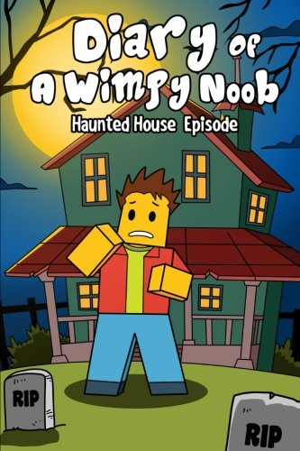 Diary Of A Wimpy Noob: Haunted House Episode: A hilarious Book For Kids Age 6 - 10 (Noob Diaries) (Volume 2)