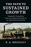img - for The Path to Sustained Growth: England's Transition from an Organic Economy to an Industrial Revolution book / textbook / text book