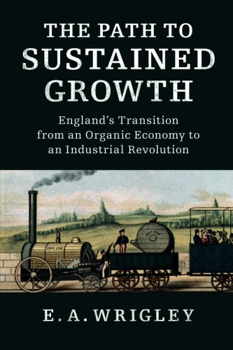 The Path To Sustained Growth  Englands Transition From An Organic Economy To An Industrial Revolution