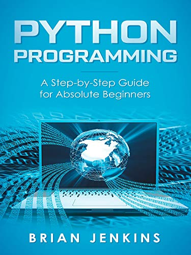 Python Programming: A Step-by-Step Guide For Absolute Beginners (English Edition)