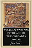 Western Warfare in the Age of the Crusades, 1000-1300, John France, 0965870081