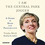 I Am the Central Park Jogger: A Story of Hope and Possibility | Trisha Meili