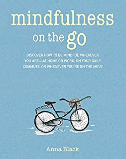 Book Cover: Mindfulness on the Go: Discover how to be mindful wherever you are―at home or work, on your daily commute, or whenever you're on the move