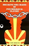 Breaking the Chains of Psychological Slavery Revised Edition by Na'im Akbar published by Mind Productions & Associates (1996)