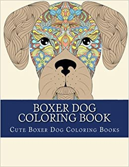 Amazon Boxer Dog Coloring Book Large One Sided And Other Cute Breeds Color Easy Relaxing 9781548581435