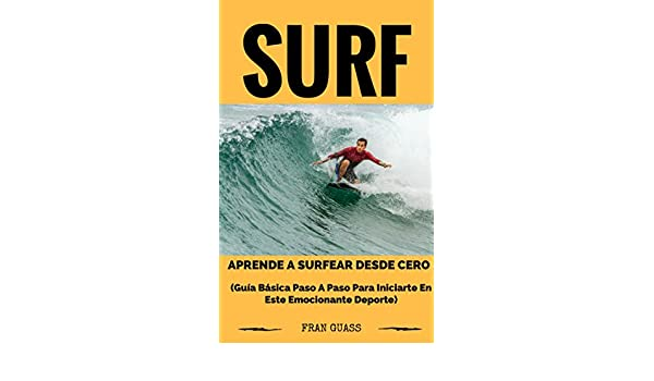 Surf: Guía básica paso a paso para iniciarte en este emocionante deporte (Spanish Edition) - Kindle edition by Fran Guass. Health, Fitness & Dieting Kindle ...
