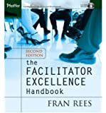 Facilitator Excellence Handbook - Helping People Work Creatively & Productively Together (2nd, 05) by Rees, Fran [Paperback (2005)]