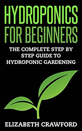 Hydroponics: Hydroponics for Beginners: The Complete Step