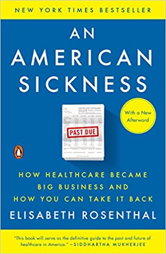 An American Sickness: How Healthcare Became Big Business And How You Can Take It Back por Elisabeth Rosenthal epub