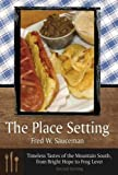 The Place Setting, Fred W. Sauceman, 0865549982