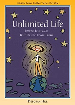 Unlimited Life: Limiting Beliefs and Belief Busting Power Truths (Intuitive Power Tools Book 1) by [Hill, Deborah]