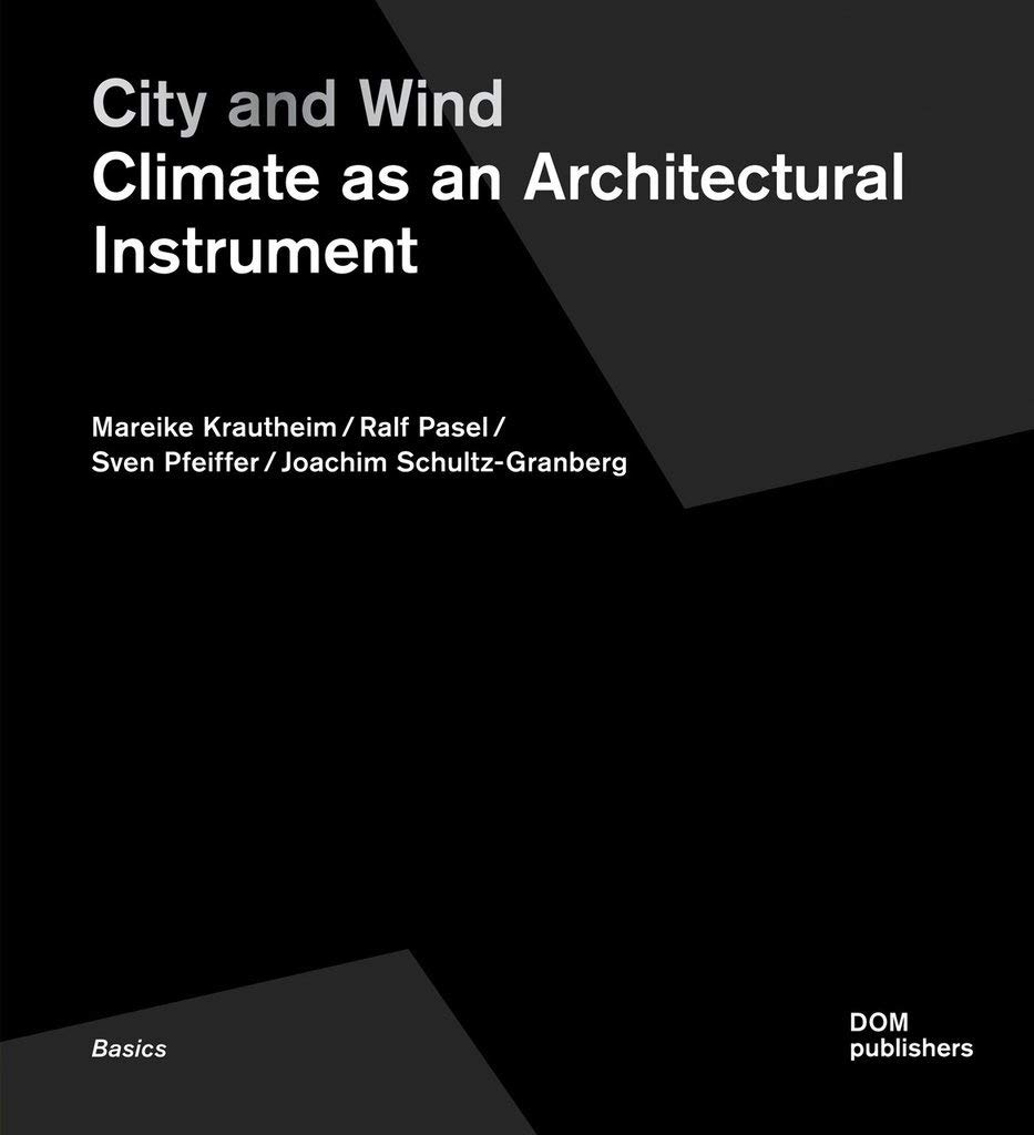 City And Wind. Climate As An Architectural Instrument  Grundlagen Basics