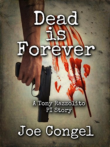 DEAD IS FOREVER: A Tony Razzolito PI Story (The Razzman Files Book 1)