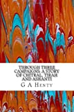 Through Three Campaigns: a Story of Chitral, Tirah and Ashanti, G. A. Henty, 1490312560