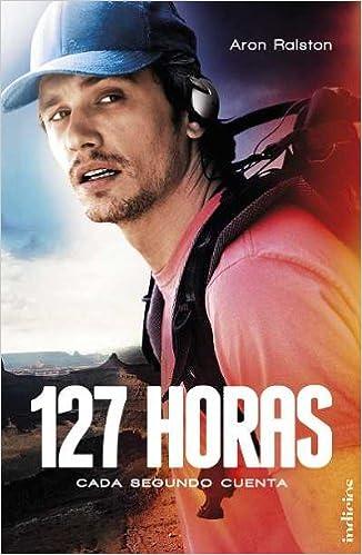 127 Horas Indicios No Ficción Amazon Es Ralston Aron Libros