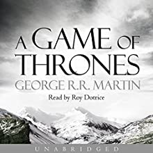 A Game of Thrones: Book 1 of A Song of Ice and Fire Audiobook by George R. R. Martin Narrated by Roy Dotrice