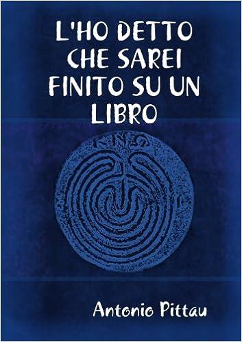Lho Detto Che Sarei Finito Su Un Libro Italian Edition Antonio