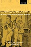 Modelling the Middle Ages: The History and Theory of England's Economic Development (Oxford Ethics Series)