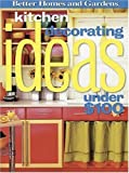 Kitchen Decorating Ideas Under $100, Better Homes and Gardens Editors, 0696229714