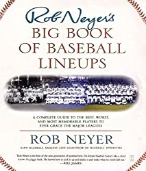 Rob Neyer's Big Book of Baseball Lineups: A Complete Guide to the Best, Worst, and Most Memorable Players to Ever Grace the Major Leagues by Rob Neyer (2003-06-02)