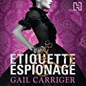 Etiquette and Espionage: Finishing School, Book 1 Hörbuch von Gail Carriger Gesprochen von: Moira Quirk