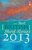 Best British Short Stories - The Best British Short Stories 2013. Edited Review