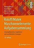 Roloff/Matek Maschinenelemente Aufgabensammlung: Lösungshinweise, Ergebnisse und ausführliche Lösungen