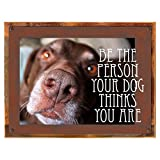 Wood-Framed Be The Person Your Dog Thinks You Are Metal Sign, Humor, Casual Den, Bar, Gameroom, Kennel Décor on reclaimed, rustic wood