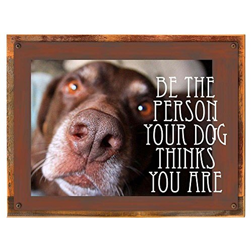 Cheap Wood-Framed Be The Person Your Dog Thinks You Are Metal Sign, Humor, Casual Den, Bar, Gameroom, Kennel Décor on reclaimed, rustic wood