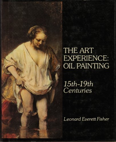 The art experience: oil painting, 15th-19th centuries by Leonard Everett Fisher (1973-05-03)