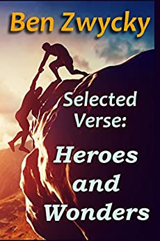 Selected Verse - Heroes and Wonders by [Zwycky, Ben]