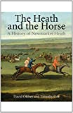 The Heath and the Horse : A History of Newmarket Heath, Cox, Timothy and Oldrey, David, 1781300232