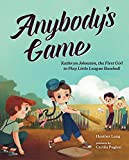 Anybody's Game: Kathryn Johnston, the First Girl to Play Little League Baseball