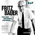 Fritz Bauer: Sein Leben, sein Denken, sein Wirken Hörbuch von  Fritz Bauer Institut Gesprochen von: Burghart Klaußner