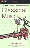 The NPR Curious Listener's Guide to Classical Music, Tim Smith, 0399527958
