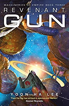 Revenant Gun (Machineries of Empire Book 3) Kindle Edition by Yoon Ha Lee (Author)