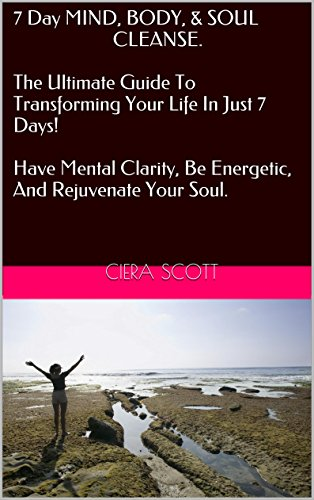 7 Day Mind, Body, and Soul Cleanse - The Ultimate Guide To Transforming Your Life In Just 7 Days! Have Mental Clarity, Be Energetic, And Rejuvenate Your ... Transformation, Energy, Cleanse, Detox) (Transformations Of Energy compare prices)