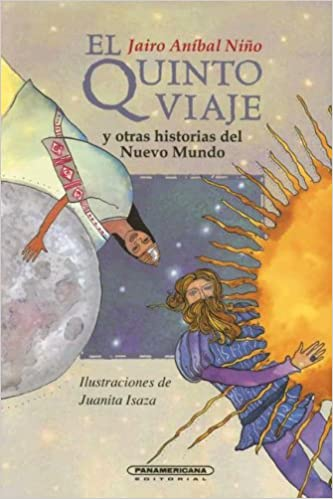 El Quinto Viaje (Literatura Juvenil) (Literatura Juvenil (Panamericana Editorial)) (Spanish Edition): Jairo Anibal Nino, Juanita Isaza: 9789583005732: ...
