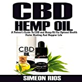 #7: CBD Hemp Oil: A Patient's Guide to CBD and Hemp Oil for Optimal Health, Faster Healing, and Happier Life