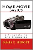 Home Movie Basics, James E. Herget, 144864545X