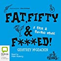 Fat, Fifty, and Fxxxed!: A Fast & Furious Novel Audiobook by Geoffrey McGeachin Narrated by Peter Hosking