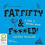 Fat, Fifty, and Fxxxed!: A Fast & Furious Novel | Geoffrey McGeachin