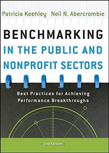Benchmarking in the Public and Nonprofit Sectors: Best Practices for Achieving Performance Breakthroughs
